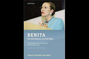 Benita. Wo ein Wille, da ein Weg. Erfahrungen einer Europäerin und Kosmopolitin