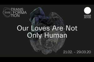 »Our Loves Are Not Only Human – On Permaculture Networks, Atomic Blasts,  Artificial Bodies & Bioplastics«